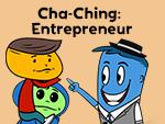 Cha-Ching: Entrepreneur